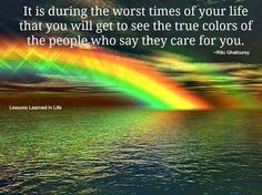 truth ( During the worst times of your life quotes quote beautiful ocean water life rainbow positive advice positivequotes lifequotes lifelessons positivequote Lessons Learned In Life, Life Lessons, Care About You Quotes, See True, Time Of Your Life, Before Us, Bad Timing, Photo Quotes, New People