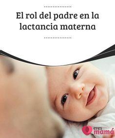 El rol del padre en la lactancia #materna   La #lactancia materna es una #etapa maravillosa de la vida. El #rol del #padre en la lactancia materna es fundamental para que sea algo memorable.