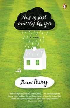 "This Is Just Exactly Like You by Drew Perry, Click to Start Reading eBook, ""Richly imagined, beautifully written, and completely absorbing. I found myself spellbound, turning p"