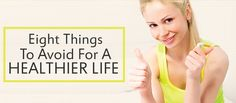 8 Things to Avoid to Live a Healthier Life