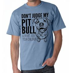 Don't Judge My Pit Bull T Shirt *** For more information, visit now : Dog Shirts