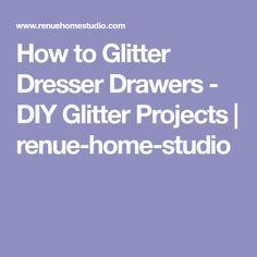 How to Glitter Dresser Drawers - DIY Glitter Projects | renue-home-studio