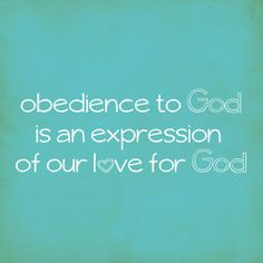 Obedience to God is an expression of our love for God.