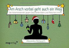Am Arsch vorbei geht auch ein Weg: Adventskalender: Der Adventskalender gegen Geschenke-Wahn und Plätzchen-Irrsinn: Amazon.de: Alexandra Reinwarth: Bücher