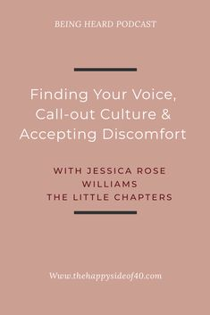 Being Heard Episode 7: Jessica Rose Willliams - Finding Your Voice, Call-Out Culture, Accepting Discomfort | The Happy Side of 40