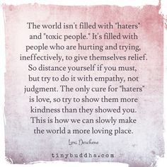 """The world isn't filled with """"haters"""" and """"toxic people."""" It's filled with people who are hurting and trying, ineffectively, to give themselves some relief."""