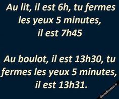 It& 6 o& in bed, you close your eyes. 5 minutes it is clock. At work, it is you close your eyes - Jean David - Words Quotes, Sayings, Funny French, Quote Citation, Rage, French Quotes, Some Words, Funny Cute, Laugh Out Loud