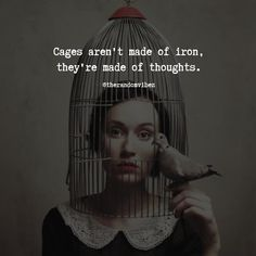 The cages on our mind are made of thoughts that consists of worries regarding past, present, and future. We are so much into our thoughts that we often forget out ability to do something new and innovative. Wisdom Quotes, True Quotes, Great Quotes, Words Quotes, Motivational Quotes, Inspirational Quotes, Sayings, Qoutes, Mindfulness Quotes