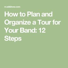 How to Plan and Organize a Tour for Your Band: 12 Steps