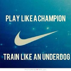 Play like a champion. Train like an underdog. Picture Quotes.