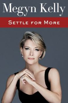 Settle for more / Megyn Kelly. This title is not available in Middleboro right now, but it is owned by other SAILS libraries. Place your hold today!