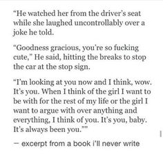 """Excerpt from a book ill never write. HA. Maybe someday a guy will feel this way about me. :) (except """"baby"""" is grody.)"""