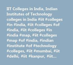 IIT Colleges in India, Indian Institutes of Technology colleges in India #iit #colleges #in #india, #iit #colleges #of #india, #iit #colleges #in #india #map, #iit #colleges #map #of #india, #indian #institute #of #technology #colleges, #iit #mumbai, #iit #delhi, #iit #kanpur, #iit #bangalore, #iit #kharagpur, #iit #madras, #iit #colleges #india, #iit…