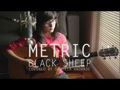 Metric - Black Sheep (COVER) by Daniela Andrade This is one of my favorite songs by Metric, and I never thought I would like a cover of it this much. AMAZING.