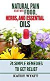 Free Kindle Book -   Natural Pain Relief with Food, Herbs, and Essential Oils: 74 Simple Remedies to Get Relief  (homesteading freedom) Check more at http://www.free-kindle-books-4u.com/health-fitness-dietingfree-natural-pain-relief-with-food-herbs-and-essential-oils-74-simple-remedies-to-get-relief-homesteading-freedom/