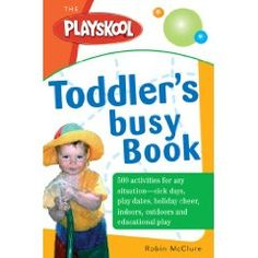 The Playskool Toddler's Busy Play Book: Over 500 Creative Games, Activities, Crafts and Recipes for Your Very Busy Toddler,$7.99
