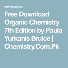 Free Download Organic Chemistry 7th Edition by Paula Yurkanis Bruice | Chemistry.Com.Pk