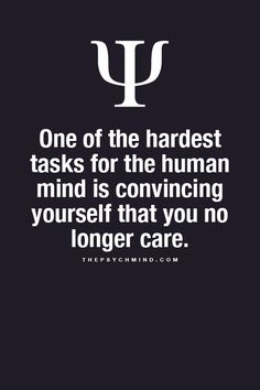 Sad Love Quotes : QUOTATION – Image : Quotes Of the day – Life Quote One of the hardest tasks for the human mind is convincing yourself that you no longer care. Sharing is Caring Psychology Fun Facts, Psychology Says, Psychology Quotes, Sad Love Quotes, Fact Quotes, True Quotes, No One Cares Quotes, Brainy Quotes, Tori Tori