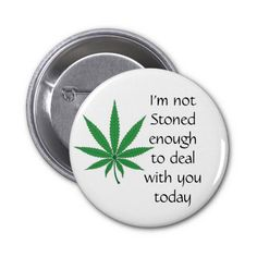 Not Stoned Enough Pin $3.75 Nine point Marijuana leaves. Cannabis is recognized legally in several US states, mostly for medical purposes, but some are recognizing recreational use as well. Pot smokers and medical patients will enjoy these products!