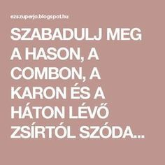 SZABADULJ MEG A HASON, A COMBON, A KARON ÉS A HÁTON LÉVŐ ZSÍRTÓL SZÓDABIKARBÓNÁVAL! ÍGY KÉSZÍTSD EL! - EZ SZUPER JÓ Herbal Remedies, Natural Remedies, Chia Puding, Nicotine Withdrawal, Lose Weight, Weight Loss, Lose Body Fat, Excercise, Baking Soda