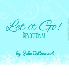 Let it Go! Women's Devotional (Julia Bettencourt - Creative Ladies Ministry)