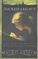 Sacred legacy : ancient writings from nine women of strength and honor