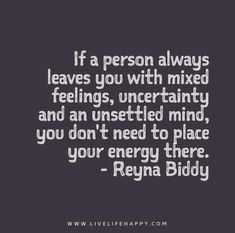 If-a-person-always-leaves-you-with-mixed-feelings,-uncertainty-and-an-unsettled-mind,-you-dont-need-to-place-your-energy-there