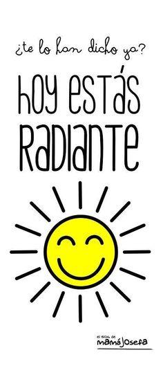 Hoy estas radiante | Imagenes y Frases para Facebook