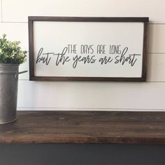 diy gegen langeweile The Days Are Long But The Years Are Short Family Wood Signs, Diy Wood Signs, Painted Wood Signs, Wall Signs, Farmhouse Frames, Farmhouse Signs, Farmhouse Decor, Modern Farmhouse, Mothers Day Crafts For Kids