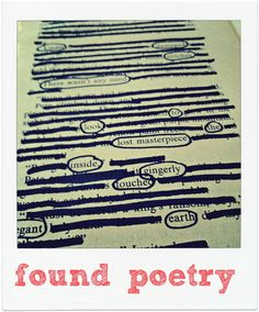 "Found Poetry - LOVE THIS!!    ""With any page of text (from an old book, a magazine, newspaper) simply circle words that make a poem (or sentence or idea). When you like what you have, cross out the remaining words."""