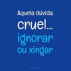 aquela dúvida cruel: ignorar ou xingar