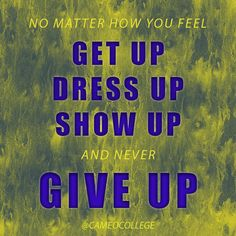 No matter what NEVER give up! #cameocollege #inspirationalquote #nevergiveup