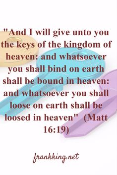 God has given us the keys of the Kingdom of heaven to effect change in the realm of the earth.
