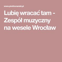 Lubię wracać tam - Zespół muzyczny na wesele Wrocław