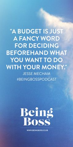 """""""A budget is just a fancy word for deciding beforehand what you want to do with your money."""" -Jesse Mecham   You Need a Budget   Being Boss Podcast http://beingboss.club/podcast/podcast-episode-47-you-need-a-budget-jesse-mecham?utm_campaign=coschedule&utm_source=pinterest&utm_medium=Being%20Boss%20Podcast&utm_content=Podcast%20Episode%20%2347%20%2F%2F%20You%20Need%20a%20Budget%20with%20Jesse%20Mecham"""