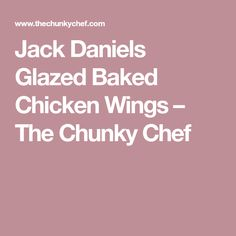 Jack Daniels Glazed Baked Chicken Wings – The Chunky Chef