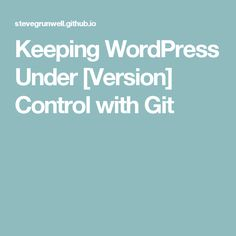 Keeping WordPress Under [Version] Control with Git