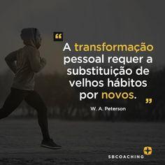 A transformação pessoal requer mudança de hábitos.