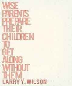 parents, wise, quotes, sayings, children Great Quotes, Quotes To Live By, Me Quotes, Funny Quotes, Inspirational Quotes, Baby Quotes, Wisdom Quotes, Parenting Quotes, Parenting Advice
