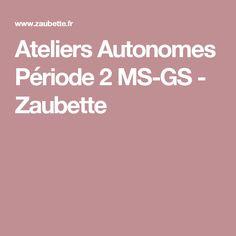 Ateliers Autonomes Période 2 MS-GS - Zaubette