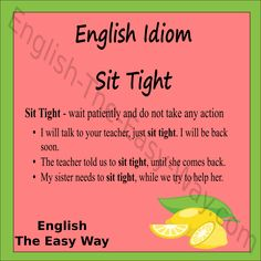 You need to _______ for he doctor. 1. sit tight  2. wait  3. both http://english-the-easy-way.com/Idioms/Idioms_Page.html #EnglishIdiom
