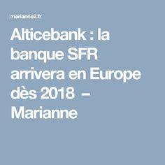 Alticebank : la banque SFR arrivera en Europe dès 2018 – Marianne Marianne, Boarding Pass, Europe