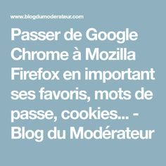 Passer de Google Chrome à Mozilla Firefox en important ses favoris, mots de passe, cookies... - Blog du Modérateur