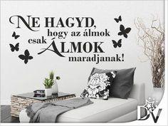 Motivációs idézet falmatrica pillangókkal. #faldesign, #lakberendezés #dekoráció #nekedislehetilyen My Room, Diy And Crafts, Shabby Chic, Life Quotes, Lily, Wall Decor, Thoughts, Humor, Home Decor