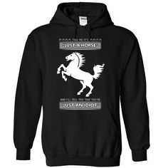 Don't tell me it is just a Horse T Shirts, Hoodies. Get it here ==► https://www.sunfrog.com/LifeStyle/Dont-tell-me-it-is-just-a-Horse--1015-5594-Black-Hoodie.html?41382