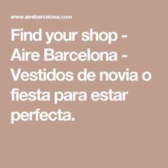 Find your shop - Aire Barcelona - Vestidos de novia o fiesta para estar perfecta.
