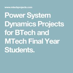 Power System Dynamics Projects for BTech and MTech Final Year Students.