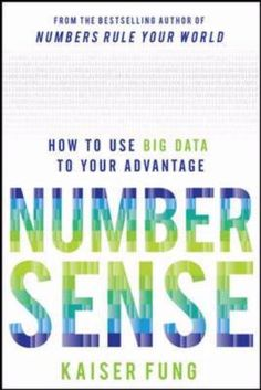 Numbersense : how to use big data to your advantage / Kaiser Fung.
