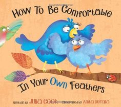 How To Be Comfortable In Your Own Feathers by Julia Cook:  Book for students with body image issues.