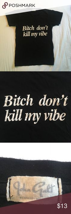 """Brandy Melville """"Bitch Don't Kill My Vibe"""" T-shirt Super fun """"Bitch Don't Kill My Vibe"""" T-shirt.  John Galt by Brandy Melville. Only worn once or twice! Brandy Melville Tops Tees - Short Sleeve"""